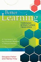 Better learning through structured teaching : a framework for the gradual release of responsibility