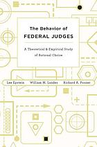 The behavior of federal judges : a theoretical and empirical study of rational choice
