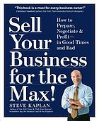 Sell your business for the max! : your step-by-step planner for profit, success & freedom