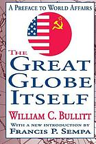 The great globe itself : a preface to world affairs