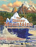 The Disney Mountains : imagineering at its peak