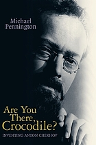 Are you there, crocodile? : inventing Anton Chekhov