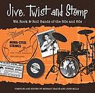 Jive, twist and stomp : WA rock & roll bands of the 50s and 60s
