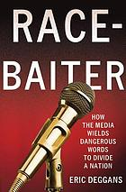 Race-baiter : how the media wields dangerous words to divide a nation