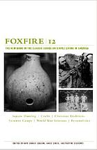 Foxfire 12 : war stories, Cherokee traditions, summer camps, square dancing, crafts, and more affairs of plain living