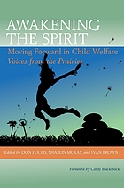 Awakening the spirit : moving forward in child welfare : voices from the Prairies