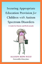 Securing appropriate education for children with autism spectrum disorders : a guide for parents and professionals