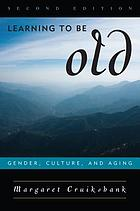 Learning to be old : gender, culture, and aging