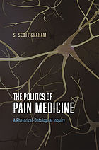 The politics of pain medicine : a rhetorical-ontological inquiry