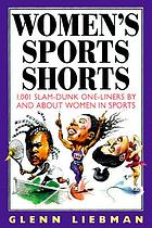 Women's sports shorts : 1,001 slam-dunk one-liners by and about women in sports