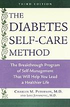 The diabetes self-care method : the breakthrough program of self-management that will help you lead a better, freer, more normal life