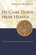 He came down from heaven : the preexistence of Christ and the Christian faith