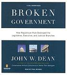 Broken government : [how Republican rule destroyed the legislative, executive, and judicial branches]