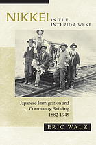 Nikkei in the interior west : Japanese immigration and community building, 1882-1945
