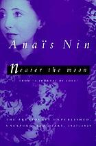 Nearer the moon : from A journal of love : the unexpurgated diary of Anaïs Nin, 1937-1939