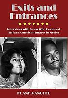 Exits and entrances : interviews with seven who reshaped African-American images in movies