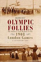 Olympic follies : the madness and mayhem of the 1908 London games : a cautionary tale