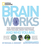 Brainworks : the mind-bending science of how you see, what you think, and who you are