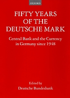 Fifty years of the Deutsche Mark : central bank and the currency in Germany since 1948