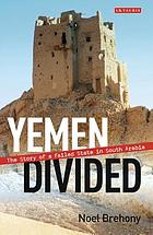 Yemen divided : the story of a failed state in South Arabia