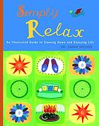 Simply relax : an illustrated guide to slowing down and enjoying life