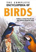 The complete encyclopedia of birds : outlines the variety of breeds and their habitats from all around the world