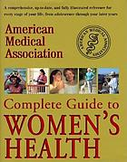 American Medical Association complete guide to women's health