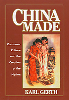 China made : consumer culture and the creation of the nation