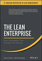 The Lean Enterprise : Applying Scalable, Repeatable, and Measurable Innovation in the World's Largest Organizations