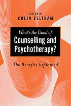 What's the good of counselling & psychotherapy? : the benefits explained
