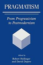 Pragmatism : from progressivism to postmodernism