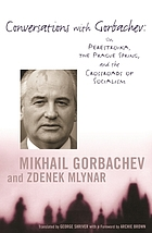 Conversations with Gorbachev : on perestroika, the Prague Spring, and the crossroads of socialism