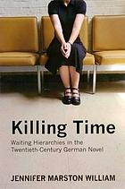 Killing time : waiting hierarchies in the twentieth-century German novel