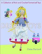 Dream toys : a collection and knit and crochet fantastical toys