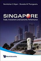 Singapore : trade, investment and economic performance
