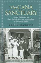 The Cana sanctuary : history, diplomacy, and Black Catholic marriage in antebellum St. Augustine,   Florida