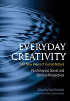 Everyday creativity and new views of human nature : psychological, social, and spiritual perspectives