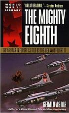 The Mighty Eighth : the air war in Europe as told by the men who fought it