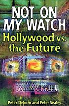 Not on my watch-- : Hollywood vs. the future