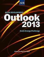 Asian development outlook 2013 : Asia's energy challenge.