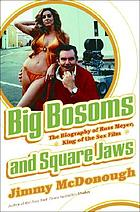 Big bosoms and square jaws : the biography of Russ Meyer, king of the sex film