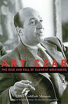 Art czar : the rise and fall of Clement Greenberg : a biography