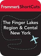 The Finger Lakes Region & Central New York State : Frommer's ShortCuts.