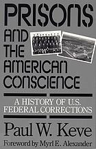 Prisons and the American conscience : a history of U.S. federal corrections