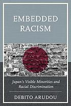 Embedded racism : Japan's visible minorities and racial discrimination