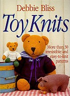 Toy knits : more than 30 irresistible and easy-to-knit patterns