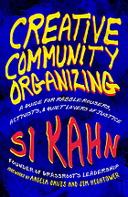 Creative community organizing : a guide for rabble-rousers, activists, and quiet lovers of justice