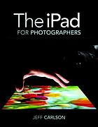 The iPad for photographers : master the newest tool in your camera bag