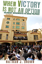 When victory is not an option : Islamist movements in Arab politics
