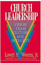 Church leadership : vision, team, culture, and integrity